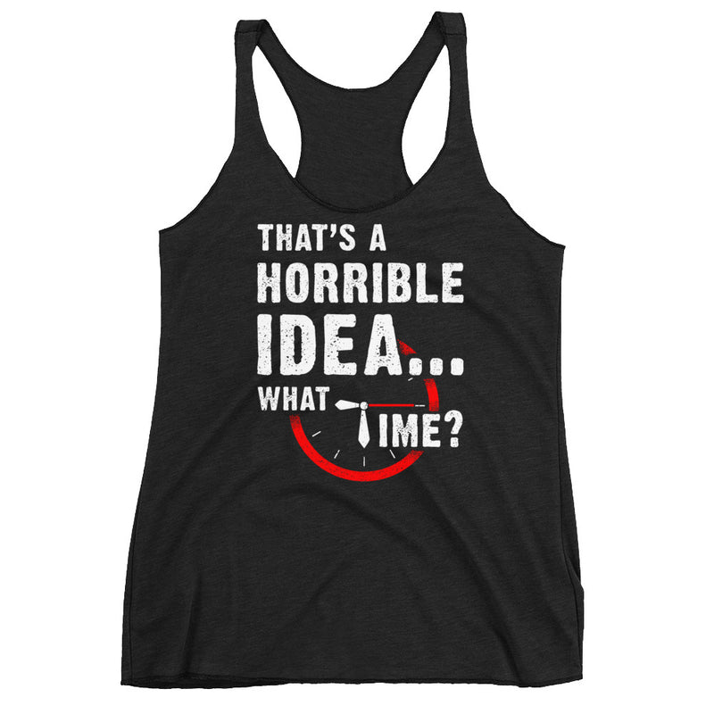 That's a Horrible Idea...What time? Tank Top Women
