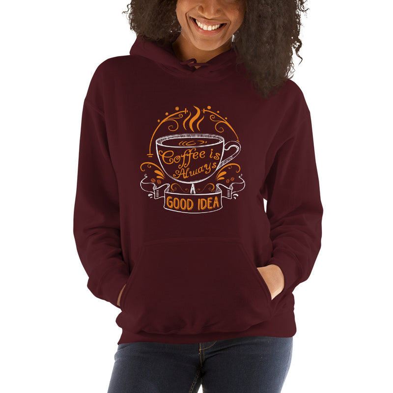 Coffee Is Always A Good Idea Women's Hoodie