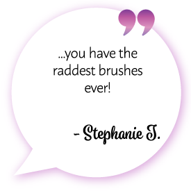 "Stephanie T. says: ""...you have the raddest brushes ever!"""