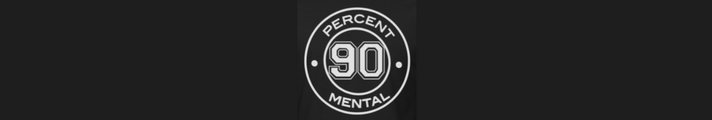 It's 90 Percent Mental
