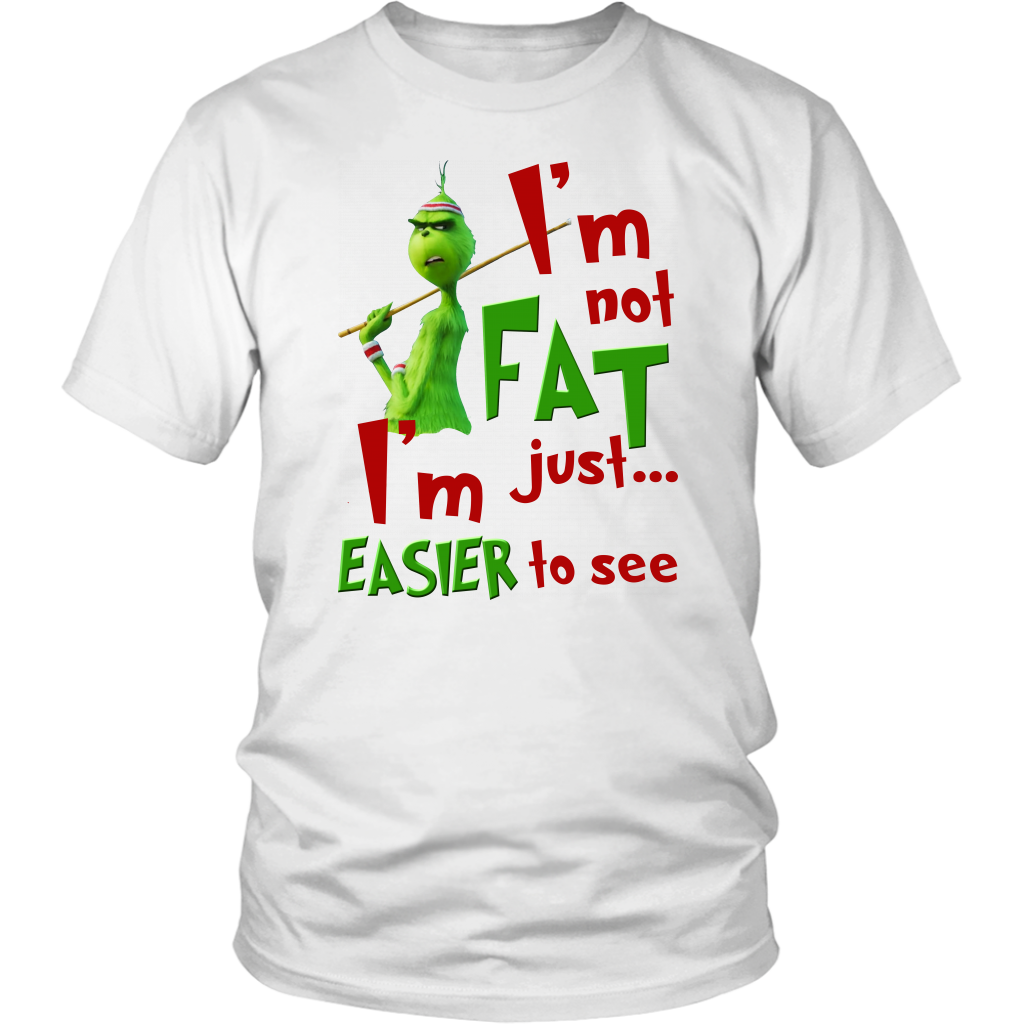 I'm not Fat, I'm Just Easier to see shirt