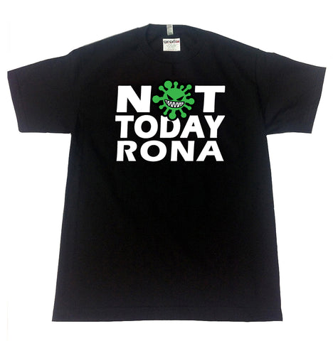 NOT TODAY RONA T-SHIRT