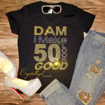Dam I Make 50 Look Good Bling Crystallized Tee