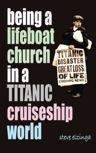Being a Lifeboat Church in a Titanic Cruiseship World $7.99