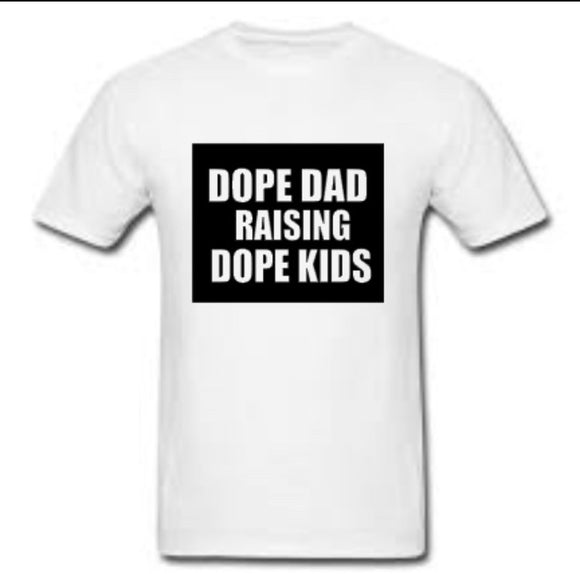 Dope Dad Raising Dope Kids Tee- WHITE