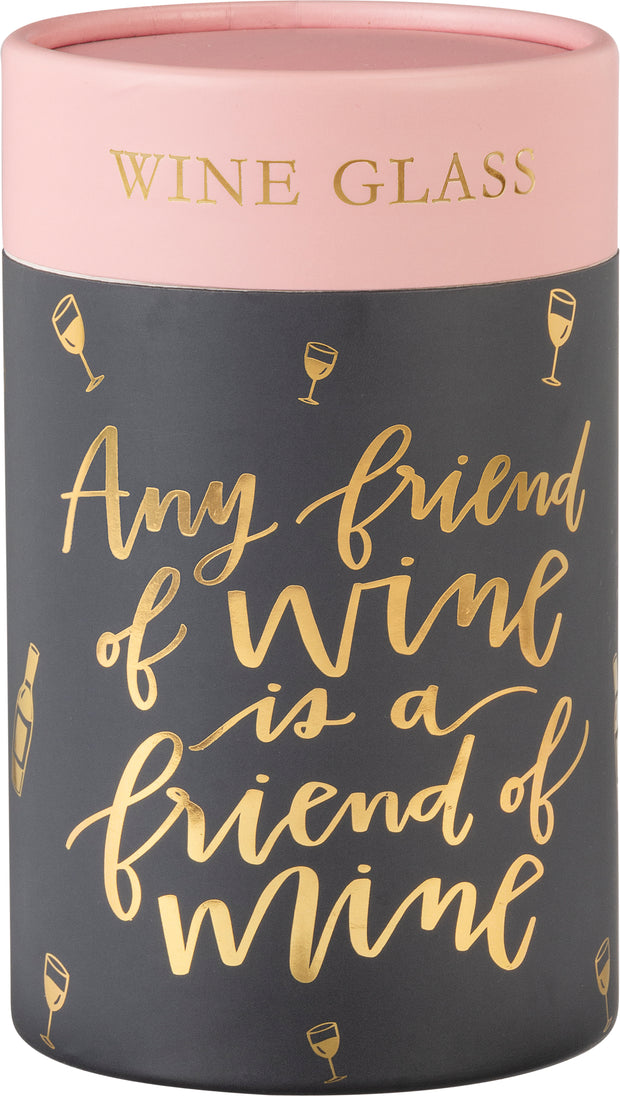 Wine Glass - Friend Of Wine Is A Friend Of Mine