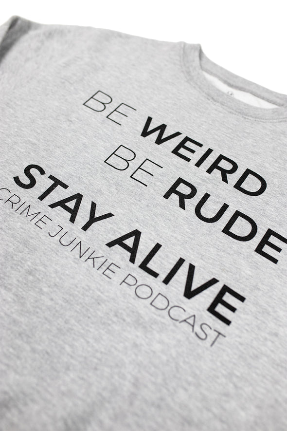 Be Weird, Be Rude, Stay Alive Crewneck