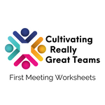Cultivating Really Great Teams: First Meeting Worksheets