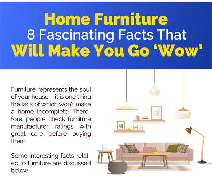 Home Furniture-8 Fascinating Facts That Will Make You Go 'Wow'