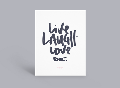 Live Laugh Love Die