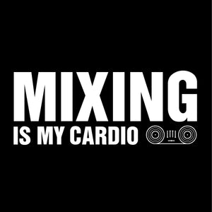 Mixing Is My Cardio - Mens Unisex DJ T-Shirt