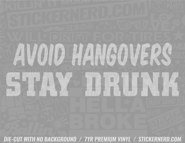 Avoid Hangovers Stay Drunk Sticker