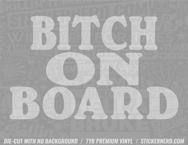 Bitch On Board Sticker