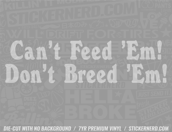 Can't Feed Them Don't Breed Them Sticker - Window Decal - STICKERNERD.COM