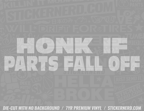 Honk If Parts Fall Off Sticker - Window Decal - STICKERNERD.COM