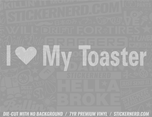 I Heart My Toaster Sticker - Window Decal - STICKERNERD.COM