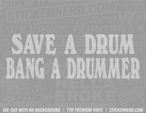 Save A Drum Bang A Drummer Sticker - Window Decal - STICKERNERD.COM