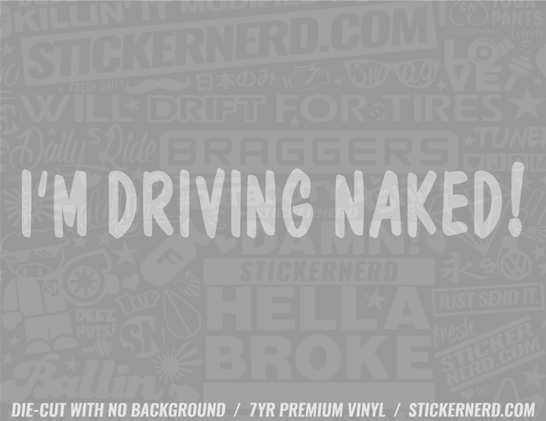 I'm Driving Naked Sticker - Window Decal - STICKERNERD.COM