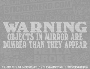Warning Objects In Mirror Are Dumber Than They Appear - Window Decal - STICKERNERD.COM