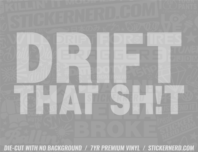 Drift That Shit Sticker - Window Decal - STICKERNERD.COM