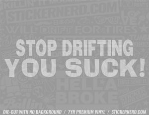 Stop Drifting You Suck Sticker - Window Decal - STICKERNERD.COM