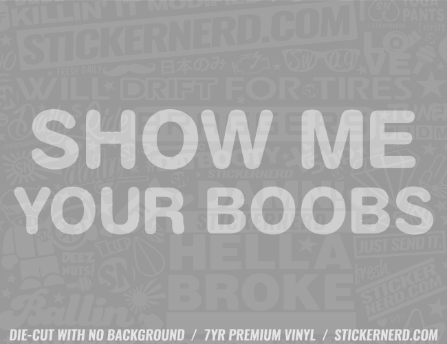 Show Me Your Boobs Sticker - Window Decal - STICKERNERD.COM