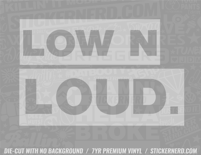 Low N Loud Sticker - Window Decal - STICKERNERD.COM