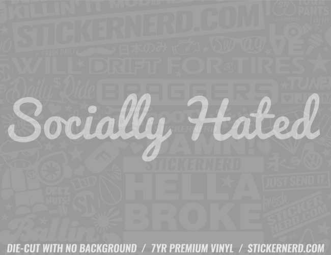 Socially Hated Sticker - Window Decal - STICKERNERD.COM