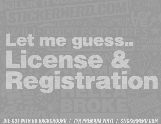 Let Me Guess License & Registration Sticker - Window Decal - STICKERNERD.COM