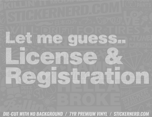 Let Me Guess License & Registration Sticker #2419 - STICKERNERD.COM