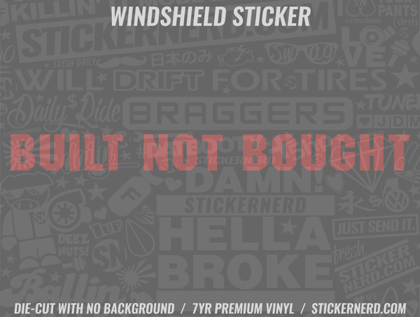 Built Not Bought Windshield Sticker - Window Decal - STICKERNERD.COM