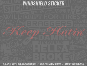 Keep Hatin' Windshield Sticker - Window Decal - STICKERNERD.COM