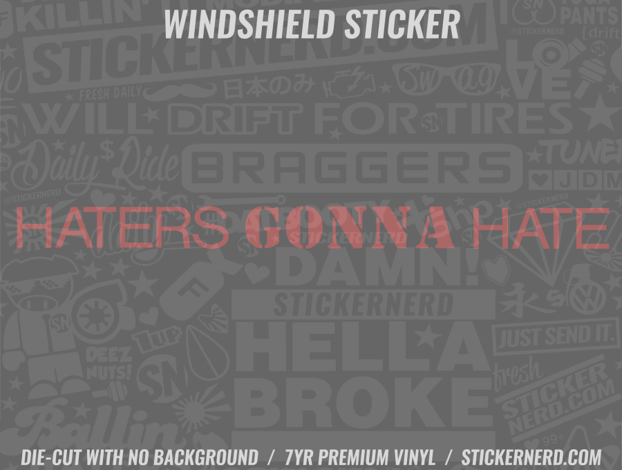 Haters Gonna Hate Windshield Sticker - Window Decal - STICKERNERD.COM