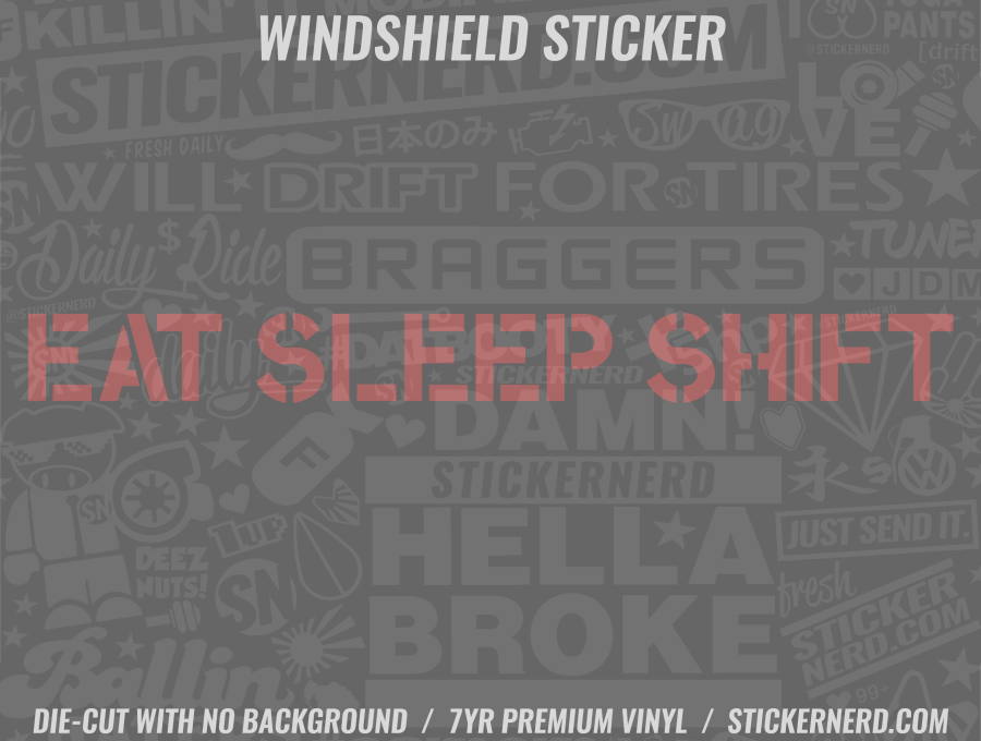 Eat Sleep Shift Windshield Sticker - Window Decal - STICKERNERD.COM