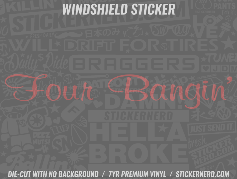 Four Bangin' Windshield Sticker - Window Decal - STICKERNERD.COM