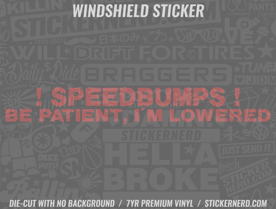 Speed Bumps Be Patient I'm Lowered Windshield Sticker - Window Decal - STICKERNERD.COM