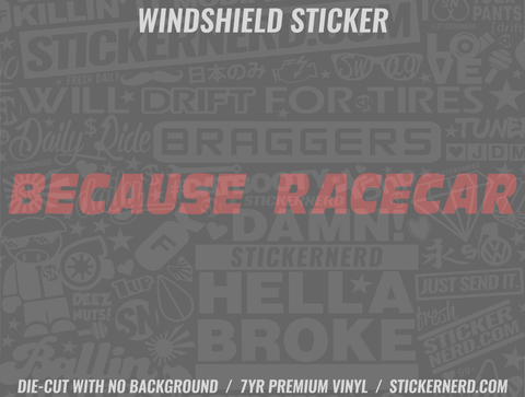 Because Race Car Windshield Sticker