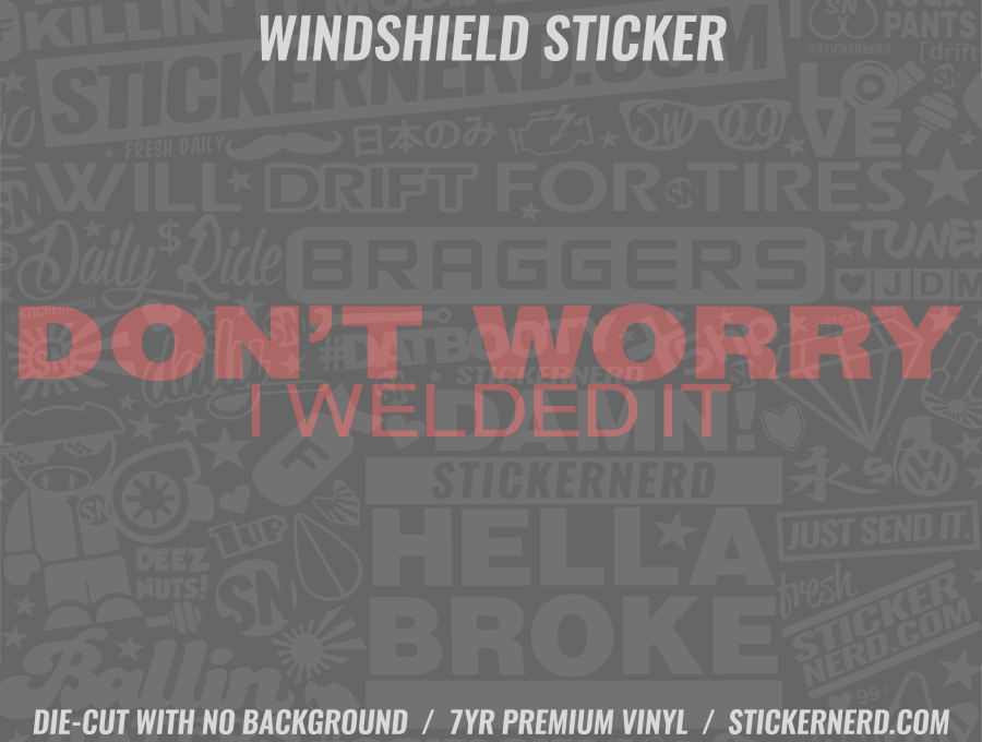 Don't Worry I welded It Windshield Sticker - Window Decal - STICKERNERD.COM