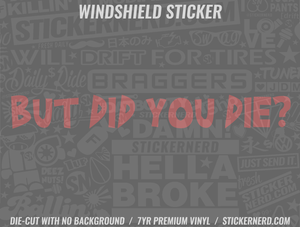 But Did You Die? Windshield Sticker - Window Decal - STICKERNERD.COM