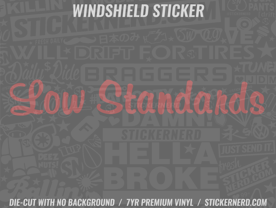 Low Standards Windshield Sticker - Window Decal - STICKERNERD.COM
