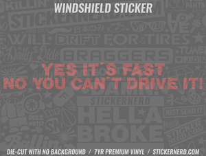 Yes It's Fast No You Can't Drive It Windshield Sticker - Window Decal - STICKERNERD.COM