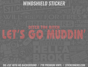 Ditch The Bitch Let's Go Muddin' Windshield Sticker - Window Decal - STICKERNERD.COM