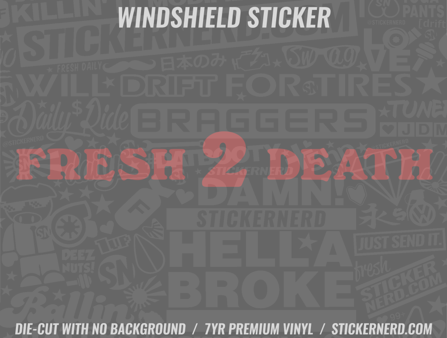Fresh 2 Death Windshield Sticker - Window Decal - STICKERNERD.COM