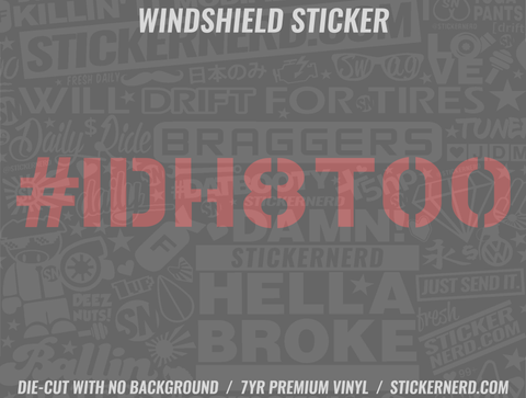 IDH8TOO I'd Hate Too Windshield Sticker