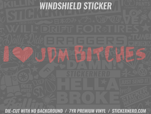I Heart JDM Bitches Windshield Sticker - Window Decal - STICKERNERD.COM