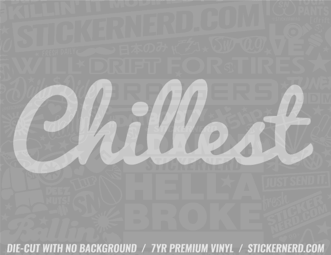 Chillest Sticker - Window Decal - STICKERNERD.COM