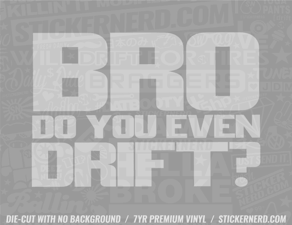 Bro Do You Even Drift? Sticker - Window Decal - STICKERNERD.COM