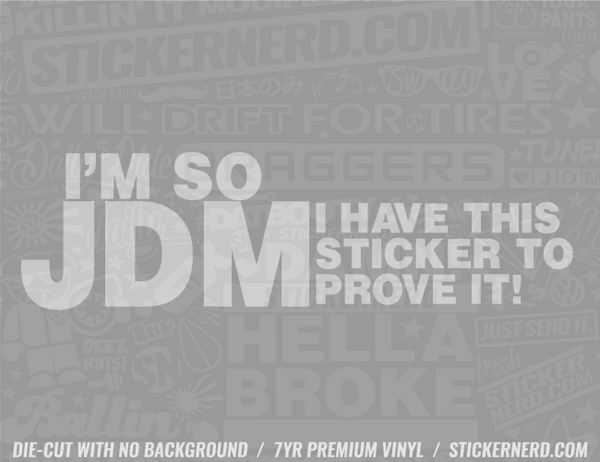 I'm So JDM I Have This Sticker To Prove It - Window Decal - STICKERNERD.COM