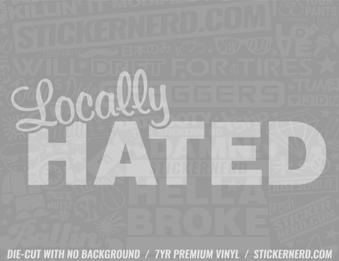 Locally Hated Sticker - Window Decal - STICKERNERD.COM