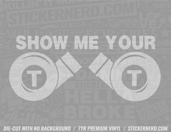 Show Me Your TT Turbo Sticker - Window Decal - STICKERNERD.COM